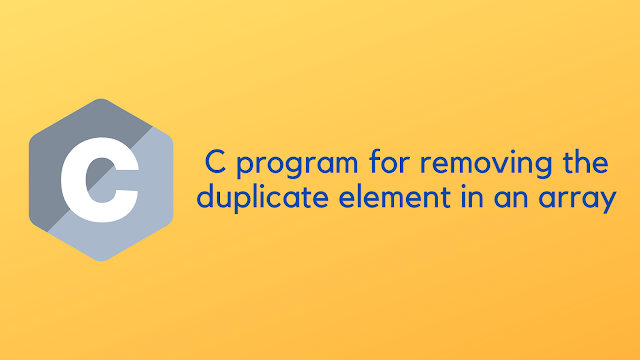 C program for removing the duplicate element in an array