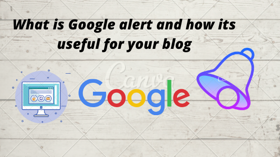 What is Google alert and how it works to monitor your website.