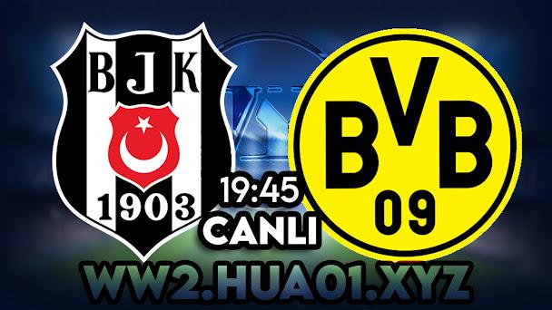 Beşiktaş - Borussia Dortmund maçını canlı izle