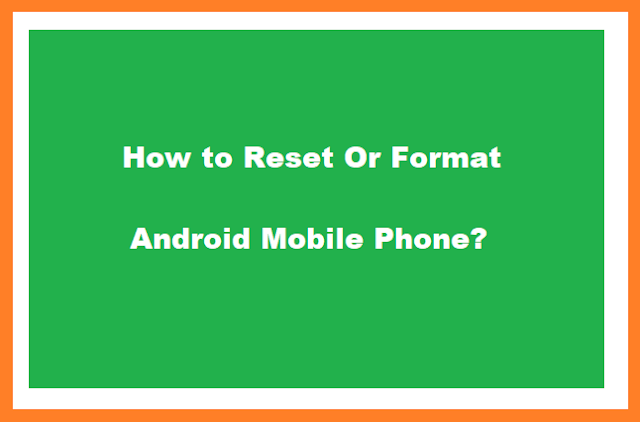 How to Reset Or Format Android Mobile Phone?