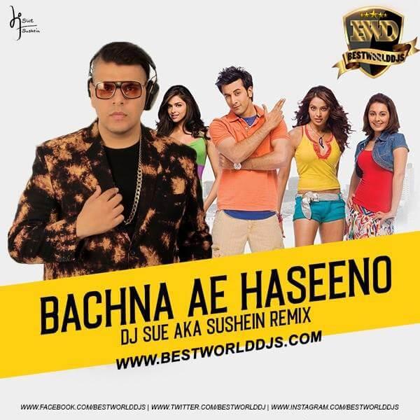 Bachna Ae Haseeno (Remix) DJ SUE aka SUSHEIN