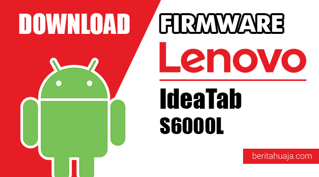 Download Firmware / Stock ROM Lenovo IdeaTab S6000L All Versions