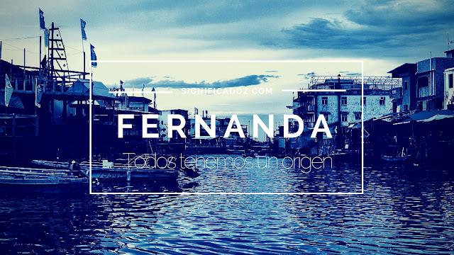 Significado y origen del Nombre Fernanda ¿Que significa?