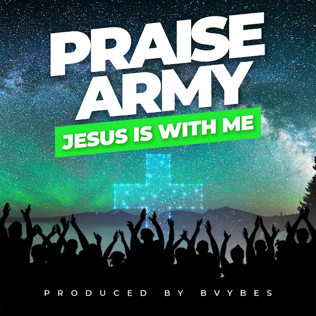 Audio + Video: Praise Army – Jesus Is With Me