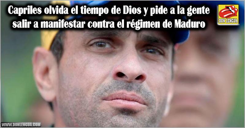 Capriles olvida el tiempo de Dios y pide a la gente salir a manifestar contra el régimen