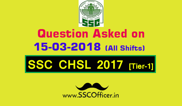 Questions Asked on 15th March in SSC CHSL 2017 Tier-I All Shifts [PDF] - SSC Officer