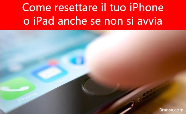 Come resettare il tuo iPhone o iPad, anche se non si avvia