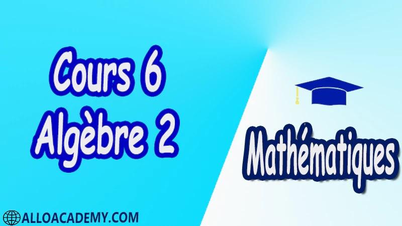 Cours 6 d'algèbre 2 pdf Mathématiques, Maths, Algèbre 2, Calcul matriciel, Déterminants, Espaces Vectoriels, Sous-espaces vectoriels, Les Applications Linéaires, Valeurs Propres et Vecteurs Propres, Diagonalisation des matrices et des endomorphismes, Cours, résumés, exercices corrigés, devoirs corrigés, Examens corrigés, Contrôle corrigé travaux dirigés TD PDF
