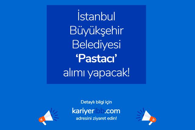 İstanbul Büyükşehir Belediyesi pastacı alımı yapacak. Kimler pastacı iş ilanına başvurabilir? Detaylar kariyeribb.com'da!