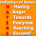 Definition of Haters - Having Anger Towards Everyone Reaching Success!