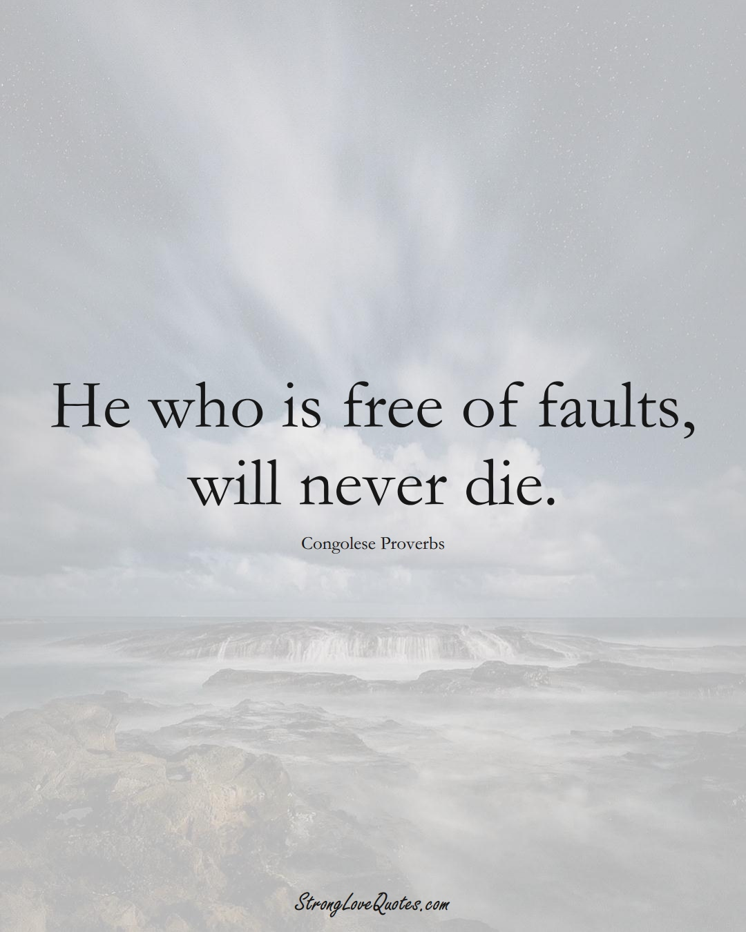 He who is free of faults, will never die. (Congolese Sayings);  #AfricanSayings