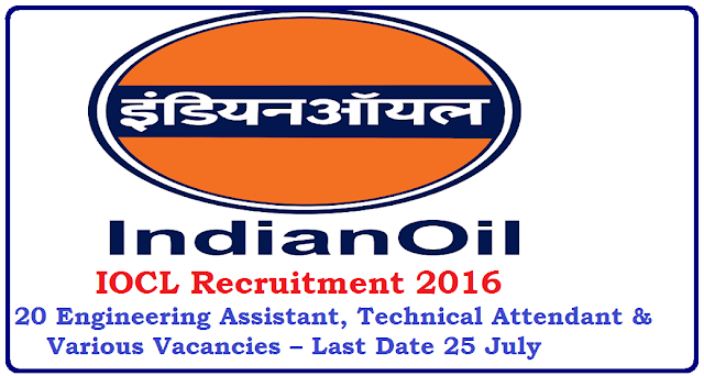 Indian Oil Corporation Limited – IOCL Recruitment 2016 – 20 Engineering Assistant, Technical Attendant & Various Vacancies – Last Date 25 July /2016/07/iocl-recruitment-2016.html