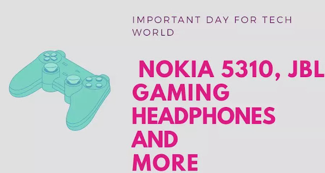Important Day for Tech World: Nokia 5310, JBL gaming headphones and more
