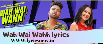 Wah Wai Wahh lyrics in English | lyricsnew | E Muzical Doctorz | Neha Kakkar |New songs