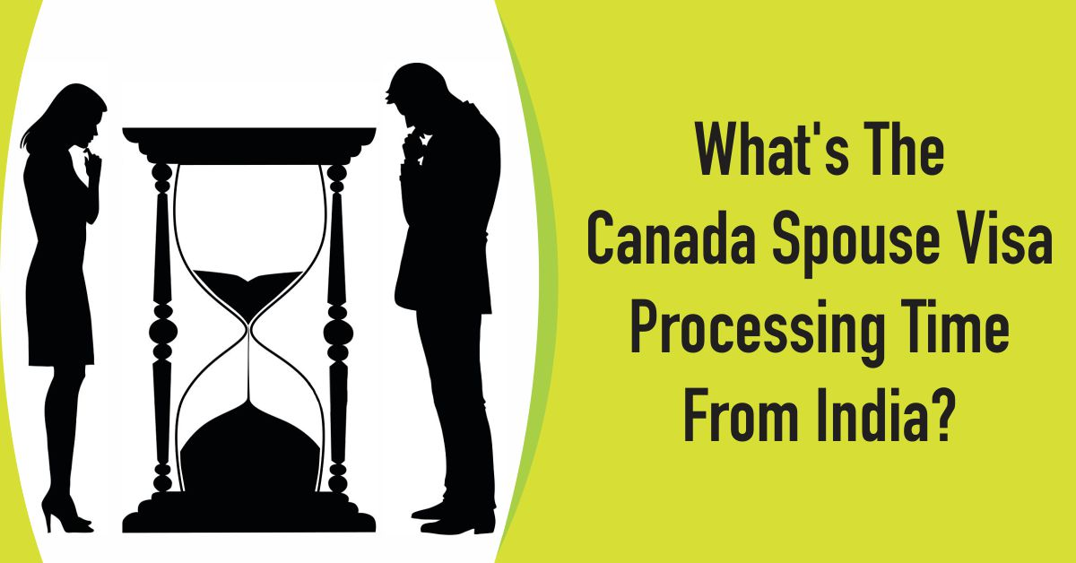 Canada Spouse Visa: What's the Canada Spouse Visa Processing