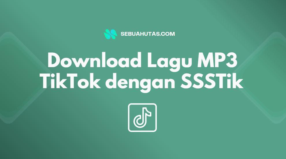 cara download lagu mp3 tiktok dengan ssstik