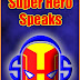 SUPER HERO SPEAKS - JUST SAYING IT AS IT IS