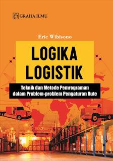 LOGIKA LOGISTIK; TEKNIK DAN METODE PEMROGRAMAN DALAM PROBLEM-PROBLEM PENGATURAN RUTE