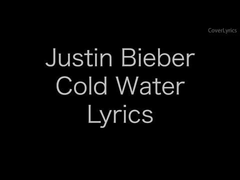 Cold Water Lyrics - Justin Bieber