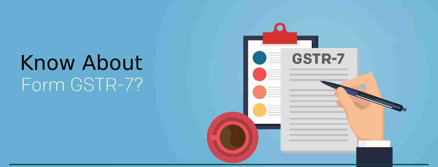 Know About GSTR-7 Form under GST