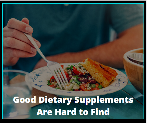 Good Dietary Supplements Are Hard to Find