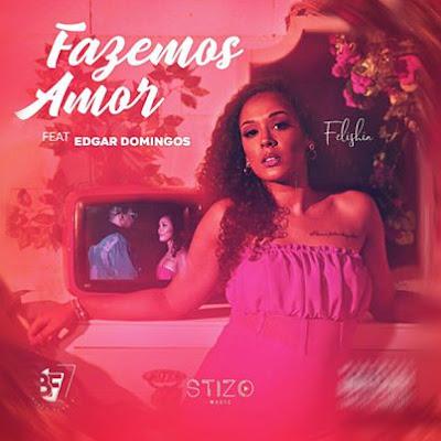 Felishia feat. Edgar Domingos - Fazemos Amor (Prod. Babilonya Beatz & Teo no Beat) 2020
