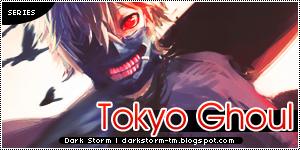 http://darkstorm-tm.blogspot.com/2014/07/tokyo-ghoul.html