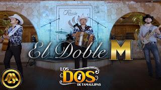 LETRA El Doble M Los Dos De Tamaulipas
