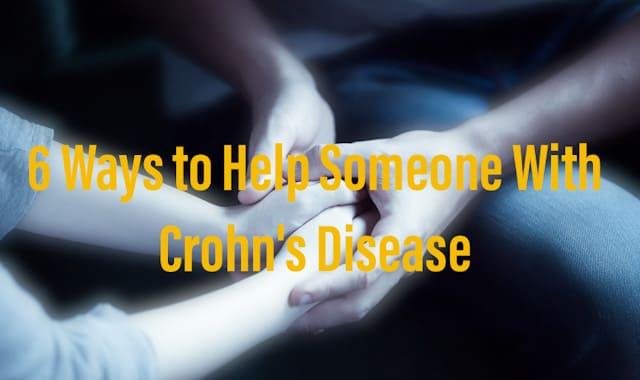 6 Ways to Help Someone With Crohn's Disease