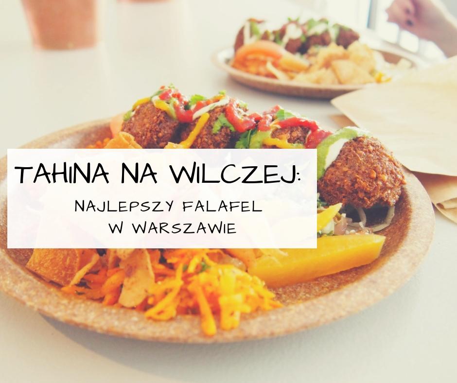 Tahina Na Wilczej Najlepszy Falafel W Warszawie Spinki I Szpilki