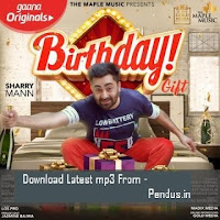Birthday Gift - Sharry Mann mp3 song download free