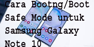 Cara Bootng/Booti Safe Mode untuk Samsung Galaxy Note 10 1