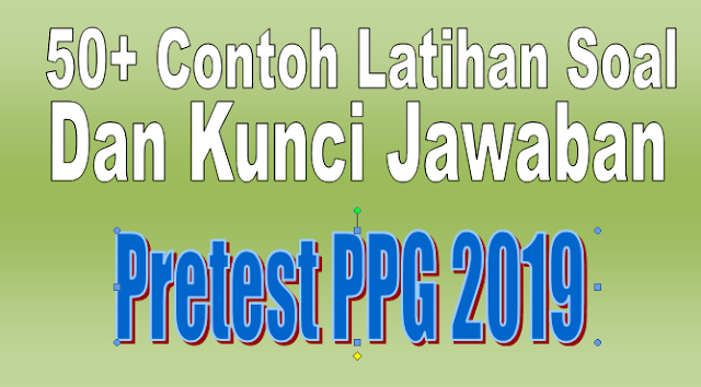 50+ Contoh Latihan Soal Pretest PPG 2019 Dan Kunci Jawaban