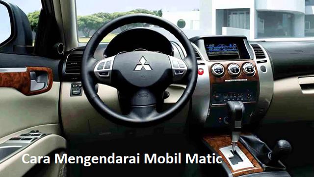 Belajar Cara Menyetir Mobil Matic Bagi Pemula yang Benar Cara Menyetir Mobil Matic Bagi Pemula yang Benar Dijamin Bisa
