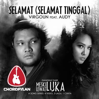Lirik dan Chord Kunci Gitar Selamat (Selamat Tinggal) - Virgoun ft. Audy