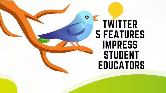 5 Features Of Twitter That Will Impress The student and Educators