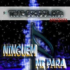 Trap School HSS - Ninguém Me Para (2021) [Download]