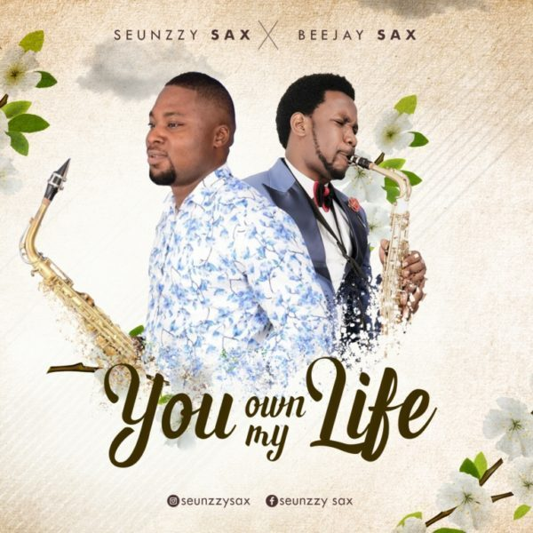 You own my life - Seunzzy Sax ft Beejay Sax