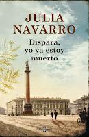 Dispara, Yo Ya Estoy Muerto; de Julia Navarro