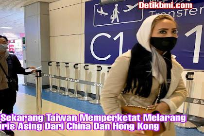 Sampai Sekarang Taiwan Memperketat Melarang Turis Asing Dari China Dan Hong Kong
