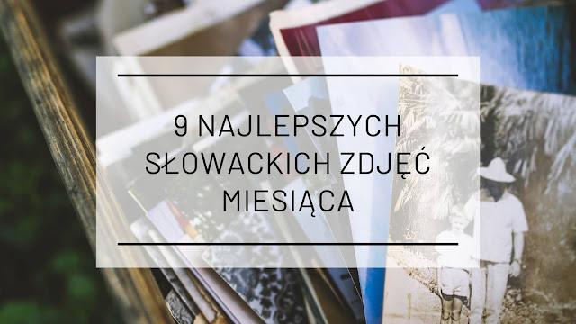 9 najlepszych słowackich zdjęć maja 2019