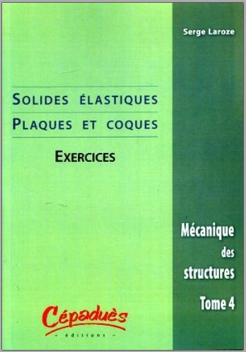 Livre : Mécanique des structures Tome 4 Solides élastiques, Plaques et coques, Exercices PDF