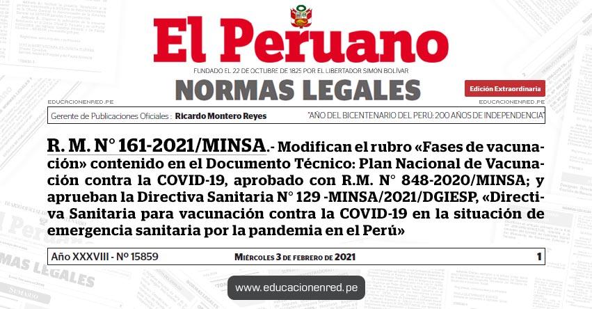 R. M. N° 161-2021/MINSA.- Modifican el rubro «Fases de vacunación» contenido en el Documento Técnico: Plan Nacional de Vacunación contra la COVID-19, aprobado con R.M. N° 848-2020/MINSA; y aprueban la Directiva Sanitaria N° 129 -MINSA/2021/DGIESP, «Directiva Sanitaria para vacunación contra la COVID-19 en la situación de emergencia sanitaria por la pandemia en el Perú»
