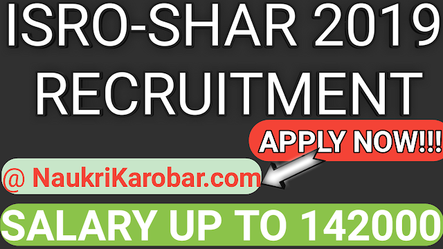 ISRO SHAR Recruitment -2019 Total-45 Vacancies Hurry Up! Apply Now!!!