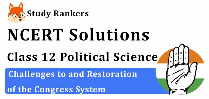 NCERT Solutions for Class 12 Political Science Challenges to and Restoration of the Congress System
