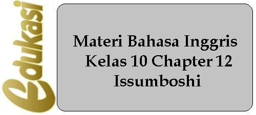Materi Bahasa Inggris Kelas 10 Chapter 12 - Issumboshi