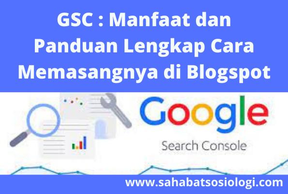 GSC : Manfaat dan Panduan Lengkap Cara Memasangnya di Blogspot