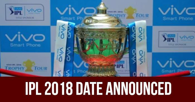 IPL 2018 Date Announced: Mumbai to host Opening and Final Match