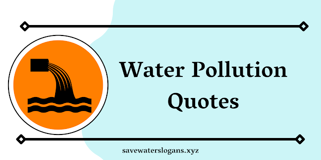 Water Pollution Quotes : Quotes That's Spread Awareness About Water Pollution