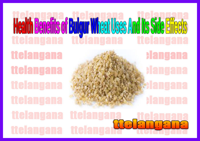 Health Benefits of Bulgur Wheat Uses And Its Side Effects